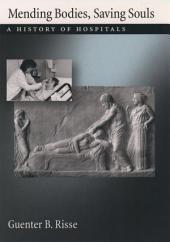 Mending Bodies, Saving Souls: A History of Hospitals