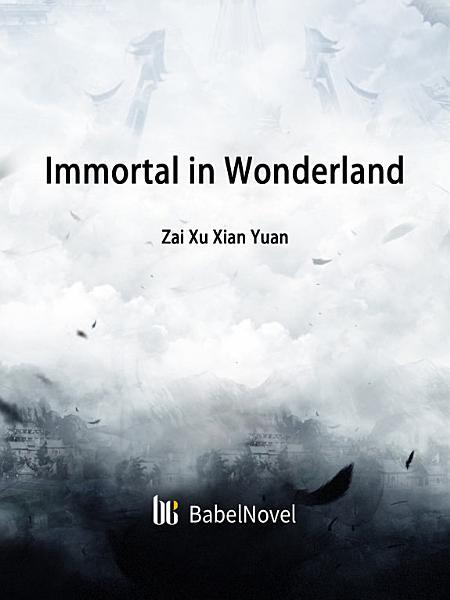 Immortal in Wonderland