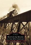 Boston & Maine in the 20th Century