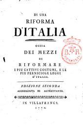 Di una riforma d'Italia ossia Dei mezzi di riformare i più cattivi costumi, e le più perniciose leggi d'Italia