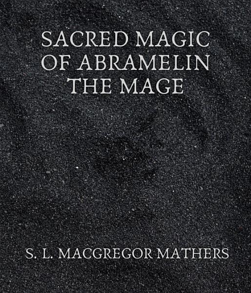 Sacred Magic Of Abramelin The Mage