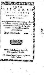 Vero Discorso Della Morte D'Henrico Di Valois già Rè di Francia: Datagli per vn frate Domenicano ...