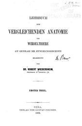 Lehrbuch der vergleichenden Anatomie der Wirbelthiere: Auf Grundlage der Entwicklungsgeschichte, Band 1
