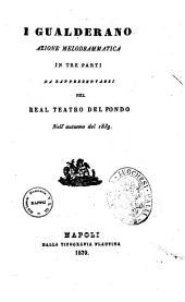 I Gualderano azione melodrammatica in tre parti da rappresentarsi nel Real Teatro del Fondo nell'autunno del 1839 [musica del sig. Ferdinando Taglioni]
