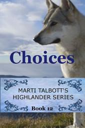 Choices Book 12: Marti Talbott's Highlander Series