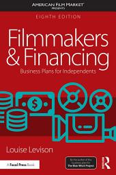 Filmmakers and Financing: Business Plans for Independents, Edition 8