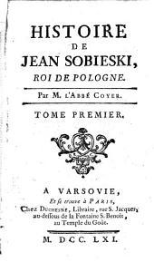 Histoire de Jean Sobieski roi de Pologne: Volume1