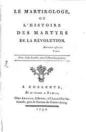 Le martirologe: ou, L'histoire des martyrs de la Révolution ...