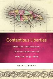 Contentious Liberties: American Abolitionists in Post-Emancipation Jamaica, 1834-1866