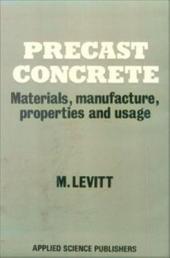 Precast Concrete: Materials, manufacture, properties and usage