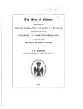The Song of Solomon, Versified ... Into the Dialect of the Colliers of Northumberland, But Principally Those Dwelling on the Banks of the Tyne. By J. P. Robson