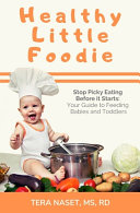 Healthy Little Foodie Stop Picky Eating Before It Starts Your Guide To Feeding Babies And Toddlers Book PDF