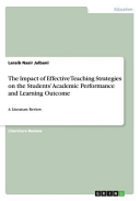 The Impact of Effective Teaching Strategies on the Students  Academic Performance and Learning Outcome