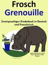Frosch - Grenouille: Zweisprachiges Kinderbuch in Deutsch und Französisch.: Mit Spaß Französisch lernen