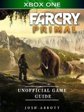 Far Cry Primal Xbox One Unofficial Game Guide