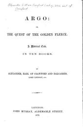 Argo: Or The Quest of the Golden Fleece. A Metrical Tale, in Ten Books