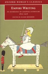 Empire Writing: An Anthology of Colonial Literature 1870-1918