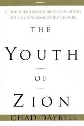 The Youth of Zion: Guidance from Modern Prophets on Dozens of Timely Topics Facing Today's Families