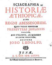 Sciagraphia historiae Aethiopicae sive regni Abessinorum quod vulgo perperam presbyteri Johannis vocatur