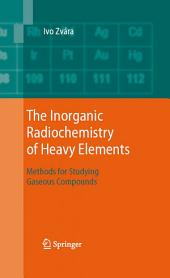 The Inorganic Radiochemistry of Heavy Elements: Methods for Studying Gaseous Compounds