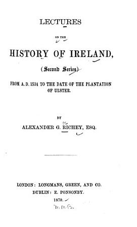 Lectures on the History of Ireland  From A  D  1534 to the date of the plantation of Ulster PDF