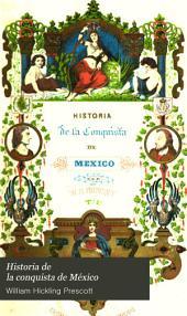 Historia de la conquista de México: con una ojeada preliminar sobre la antigua civilizacion de los Mexicanos, y con la vida de su conquistador, Fernando Cortes, Volumen 1