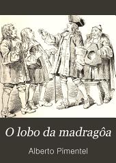 O lobo da madragôa: romance original ...
