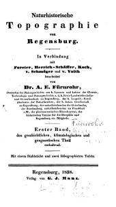 Naturhistorische Topographie von Regensburg: ¬Den geschichtlichen, klimatologischen und geognostischen Theil enthaltend, Band 1
