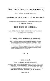 Ornithological Biography, Or an Account of the Habits of the Birds of the United States of America: Accompanied by Descriptions of the Objects Represented in the Work Entitled The Birds of America, and Interspersed with Delineations of American Scenery and Manners, Volume 2