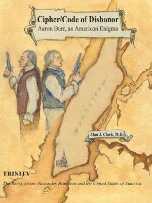 Cipher Code of Dishonor  Aaron Burr  an American Enigma