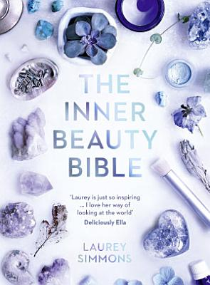 The Inner Beauty Bible  Mindful rituals to nourish your soul