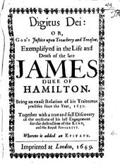 Digiuus Dei: or, God's justice upon treachery ... exemplifyed in the life and death of ... James duke of Hamilton [by M. Nedham].