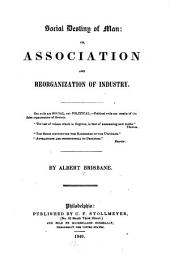 Social Destiny of Man, Or, Association and Reorganization of Industry