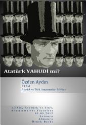 Atatürk Yahudi mi?: Yahudi Atatürk, Yahudi Mustafa Kemal, Yahudi Mustafa Kemal Atatürk