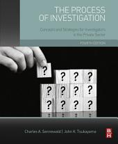 The Process of Investigation: Concepts and Strategies for Investigators in the Private Sector, Edition 4