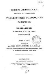 Rmi. ... Roberti Leighton ... Prælectiones theologicæ in auditorio publico academiæ Edinburgenæ ... habitæ. Unâ cum Parænesibus in comitiis academicis ad gradus magistralis in artibus candidatos. Quibus adjiciuntur Meditationes ethico-criticæ in Psalmos iv., xxxii., cxxx [ed. by J. Fall].