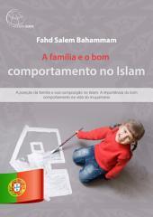 A família e o bom comportamento no Islam.: A posição da família e sua composição no Islam. A importância do bom comportamento na vida do muçulmano.