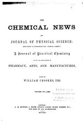 The Chemical News and Journal of Industrial Science: Volume 7