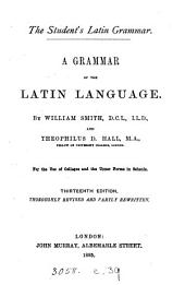 The student's Latin grammar. A grammar of the Latin language. The syntax by T.D. Hall