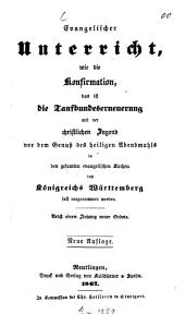 Evangelischer Unterricht, wie die Konfirmation ... in den gesamten evangelischen Kirchen des Königreichs Württemberg soll vorgenommen werden: Nebst einem Anhang neuer Gebete
