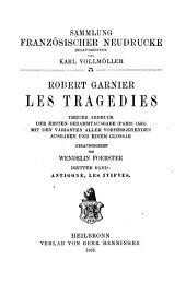 Les tragédies: treuer Abdruck der ersten Gesammtausgabe (Paris 1585) mit den varianten aller vorhergehenden Ausgaben, und einem Glossar, Volume3