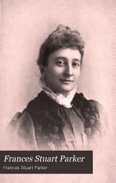 Frances Stuart Parker: reminiscences and letters