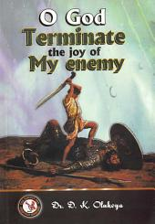 O God Terminate the Joy of My Enemy