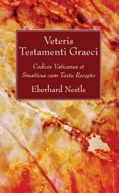 Veteris Testamenti Graeci: Codices Vaticanus et Sinaiticus cum Textu Recepto