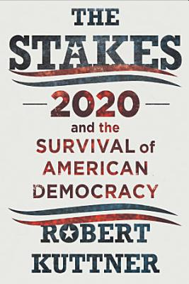 The Stakes  2020 and the Survival of American Democracy