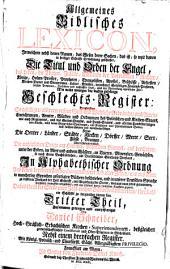 Allgemeines biblisches lexicon, in welchem nebst denen namen, das wesen derer sachen, das ist, so weit davon in Heiliger Schrifft erwehnung geschiehet, die titul und orden der engel, das leben, die thaten ...: der patriarchen, richter, kïnige ... alles mit bemerckung eigentlicher zeit ... in alphabetischer ordnung aus denen berühmtesten scribenten unserer und alter zeiten und aus ihren in mancherley sprachen gefertigten büchern beschreiben ... Mit einer vorrede Io. Georgii Pritii ...