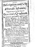 The Description and Use of ... Gunter's Quadrant. ... To which is Added the Use of Napier's Bones, in Multiplication, ... and Extraction of Roots; Also the Nocturnal, the Ring-Dyal, and Gunter's Line. Collected and Digested ... by W. L. The Second Edition