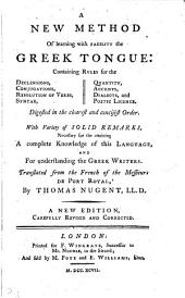 A new method of learning with greater facility the Greek tongue, tr. [by T. Nugent] from the Fr. of messieurs de Port Royal [really only C. Lancelot]. Nugent. Revised