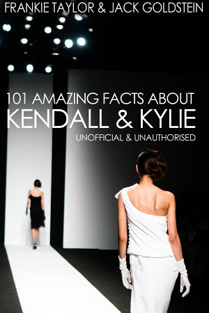 101 Amazing Facts about Kendall and Kylie PDF