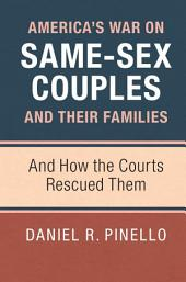 America's War on Same-Sex Couples and their Families: And How the Courts Rescued Them
